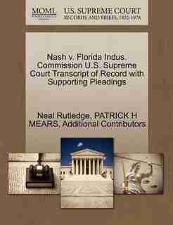 Nash V. Florida Indus. Commission U.s. Supreme Court Transcript Of Record With Supporting Pleadings by Neal Rutledge