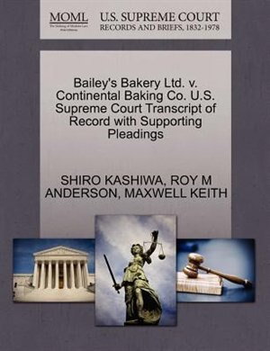 Bailey's Bakery Ltd. V. Continental Baking Co. U.s. Supreme Court Transcript Of Record With Supporting Pleadings by Shiro Kashiwa