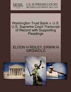 Washington Trust Bank V. U.s. U.s. Supreme Court Transcript Of Record With Supporting Pleadings by Eldon H Reiley