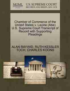Chamber Of Commerce Of The United States V. Lavine (abe) U.s. Supreme Court Transcript Of Record With Supporting Pleadings by Alan Raywid