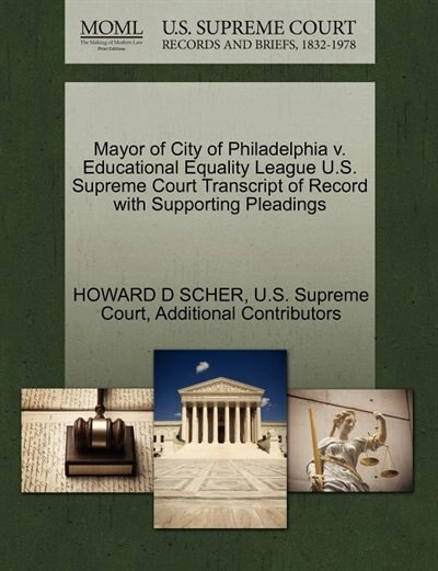 Mayor Of City Of Philadelphia V. Educational Equality League U.s. Supreme Court Transcript Of Record With Supporting Pleadings by Howard D Scher