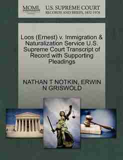 Loos (ernest) V. Immigration & Naturalization Service U.s. Supreme Court Transcript Of Record With Supporting Pleadings by Nathan T Notkin
