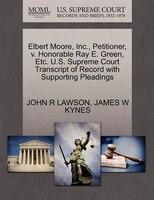Elbert Moore, Inc., Petitioner, V. Honorable Ray E. Green, Etc. U.s. Supreme Court Transcript Of…