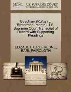 Beacham (rufus) V. Braterman (martin) U.s. Supreme Court Transcript Of Record With Supporting Pleadings by Elizabeth J Dufresne