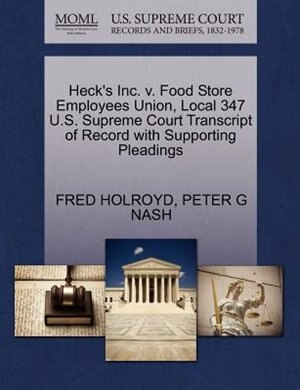 Heck's Inc. V. Food Store Employees Union, Local 347 U.s. Supreme Court Transcript Of Record With Supporting Pleadings by Fred Holroyd