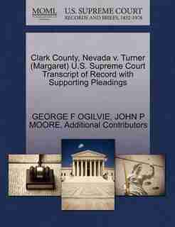 Clark County, Nevada V. Turner (margaret) U.s. Supreme Court Transcript Of Record With Supporting Pleadings by George F Ogilvie
