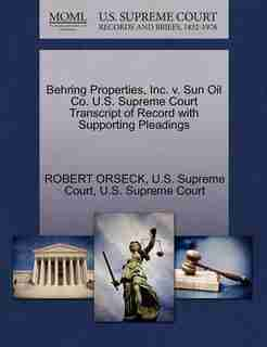 Behring Properties, Inc. V. Sun Oil Co. U.s. Supreme Court Transcript Of Record With Supporting Pleadings by Robert Orseck
