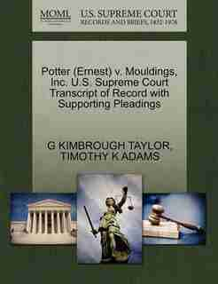 Potter (ernest) V. Mouldings, Inc. U.s. Supreme Court Transcript Of Record With Supporting Pleadings by G Kimbrough Taylor