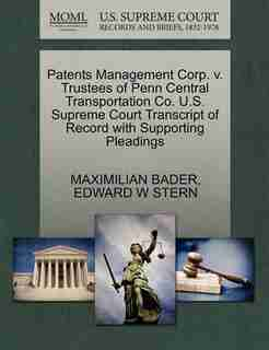 Patents Management Corp. V. Trustees Of Penn Central Transportation Co. U.s. Supreme Court Transcript Of Record With Supporting Pleadings by Maximilian Bader