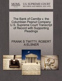 The Bank Of Camilla V. The Columbian Peanut Company U.s. Supreme Court Transcript Of Record With…
