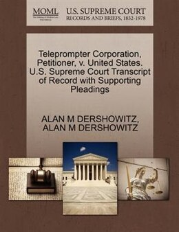 Book Teleprompter Corporation, Petitioner, V. United States. U.s. Supreme Court Transcript Of Record… by Alan M Dershowitz