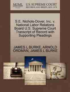 S.e. Nichols-dover, Inc. V. National Labor Relations Board U.s. Supreme Court Transcript Of Record With Supporting Pleadings by James L Burke