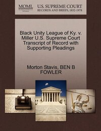 Black Unity League Of Ky. V. Miller U.s. Supreme Court Transcript Of Record With Supporting…