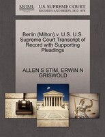 Berlin (milton) V. U.s. U.s. Supreme Court Transcript Of Record With Supporting Pleadings
