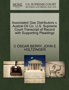 Associated Gas Distributors V. Austral Oil Co. U.s. Supreme Court Transcript Of Record With Supporting Pleadings