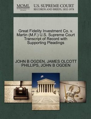 Great Fidelity Investment Co. V. Martin (m.f.) U.s. Supreme Court Transcript Of Record With Supporting Pleadings by John B Ogden