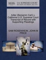 Adler (benjamin Carl) V. California U.s. Supreme Court Transcript Of Record With Supporting…