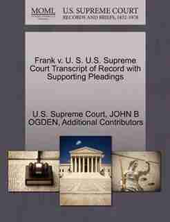 Frank V. U. S. U.s. Supreme Court Transcript Of Record With Supporting Pleadings by U.s. Supreme Court