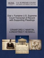 Dial V. Fontaine U.s. Supreme Court Transcript Of Record With Supporting Pleadings