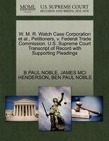 W. M. R. Watch Case Corporation Et Al., Petitioners, V. Federal Trade Commission. U.s. Supreme…