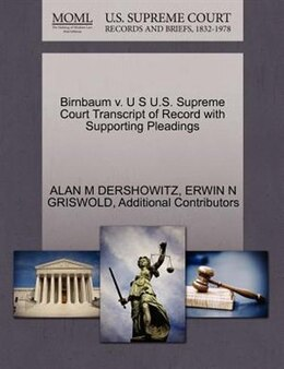 Book Birnbaum V. U S U.s. Supreme Court Transcript Of Record With Supporting Pleadings by Alan M Dershowitz