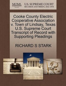 Book Cooke County Electric Cooperative Association V. Town Of Lindsay, Texas U.s. Supreme Court… by Richard S Stark