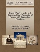 Brown (paul) V. U. S. U.s. Supreme Court Transcript Of Record With Supporting Pleadings