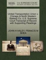United Transportation Union V. Chicago & North Western Railway Co. U.s. Supreme Court Transcript Of…