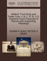 Matlock Truck Body And Trailer Corp. V. N. L. R. B. U.s. Supreme Court Transcript Of Record With…