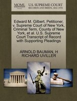 Edward M. Gilbert, Petitioner, V. Supreme Court Of New York, Criminal Term, County Of New York, Et…