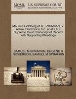 Maurice Goldberg Et Al., Petitioners, V. Arrow Electronics, Inc. Et Al. U.s. Supreme Court…