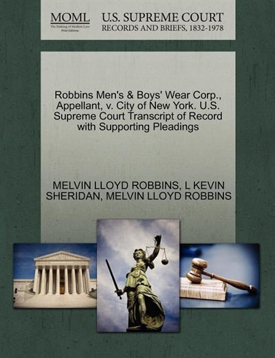 Robbins Men's & Boys' Wear Corp., Appellant, V. City Of New York. U.s. Supreme Court Transcript Of Record With Supporting Pleadings de Melvin Lloyd Robbins