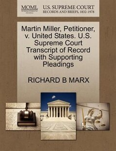 Martin Miller, Petitioner, V. United States. U.s. Supreme Court Transcript Of Record With Supporting Pleadings