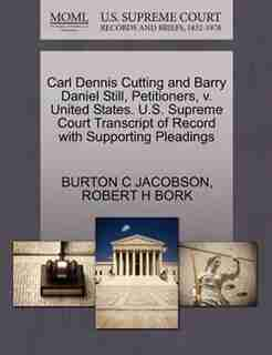 Carl Dennis Cutting And Barry Daniel Still, Petitioners, V. United States. U.s. Supreme Court Transcript Of Record With Supporting Pleadings de Burton C Jacobson