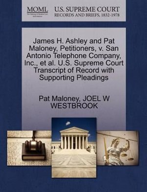 James H. Ashley And Pat Maloney, Petitioners, V. San Antonio Telephone Company, Inc., Et Al. U.s. Supreme Court Transcript Of Record With Supporting Pleadings by Pat Maloney