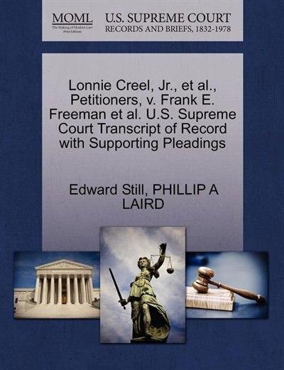 Lonnie Creel, Jr., Et Al., Petitioners, V. Frank E. Freeman Et Al. U.s. Supreme Court Transcript Of Record With Supporting Pleadings by Edward Still