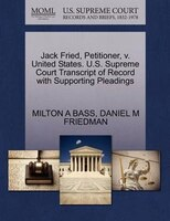 Jack Fried, Petitioner, V. United States. U.s. Supreme Court Transcript Of Record With Supporting…