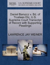 Daniel Barszcz V. Bd. Of Trustees Etc. U.s. Supreme Court Transcript Of Record With Supporting…