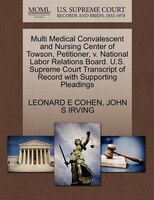 Multi Medical Convalescent And Nursing Center Of Towson, Petitioner, V. National Labor Relations…