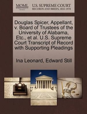 Douglas Spicer, Appellant, V. Board Of Trustees Of The University Of Alabama, Etc., Et Al. U.s. Supreme Court Transcript Of Record With Supporting Pleadings de Ina Leonard