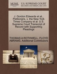J. Gordon Edwards Et Al., Petitioners, V. The New York Times Company Et Al. U.s. Supreme Court…