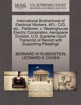 Book International Brotherhood Of Electrical Workers, Afl- Cio, Etc., Petitioner, V. Westinghouse… by Bernard W Rubenstein