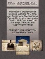 International Brotherhood Of Electrical Workers, Afl- Cio, Etc., Petitioner, V. Westinghouse…