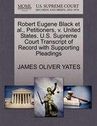 Robert Eugene Black Et Al., Petitioners, V. United States. U.s. Supreme Court Transcript Of Record…