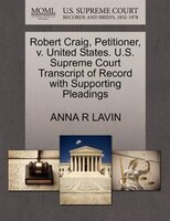 Robert Craig, Petitioner, V. United States. U.s. Supreme Court Transcript Of Record With Supporting…