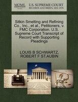 Sitkin Smelting And Refining Co., Inc., Et Al., Petitioners, V. Fmc Corporation. U.s. Supreme Court…