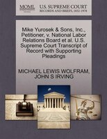 Mike Yurosek & Sons, Inc., Petitioner, V. National Labor Relations Board Et Al. U.s. Supreme Court…
