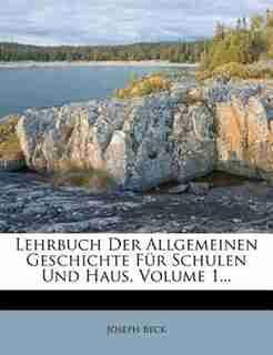 Lehrbuch Der Allgemeinen Geschichte Für Schulen Und Haus, Volume 1... by Joseph Beck