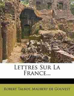 Lettres Sur La France... by Robert Talbot