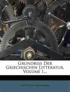 Grundriss Der Griechischen Litteratur, Volume 1... by Gottfried Bernhardy